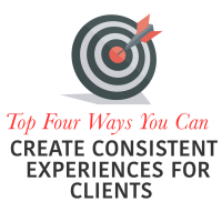 Top Four Ways You Can Create Consistent Experiences for Clients